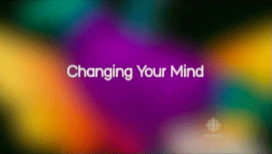 Changing Your Mind - The Nature of Things